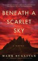 Cover for Beneath a scarlet sky: a novel