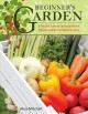 Cover for Beginner's garden: a practical guide to growing vegetables & fruit without ...