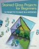 Cover for Stained glass projects for beginners: 31 projects to make in a weekend
