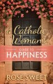Cover for A Catholic Woman's Guide to Happiness