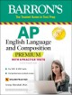 Cover for AP English language and composition premium: with 8 practice tests