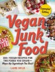 Cover for Vegan junk food: 200+ vegan recipes for the foods you crave-- minus the ing...