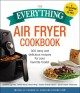 Cover for Everything air fryer cookbook: 300 easy and delicious recipes for your favo...