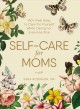Cover for Self-care for moms: 150 real ways to care for yourself while caring for eve...