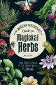 Cover for The modern witchcraft guide to magickal herbs: your complete guide to the h...