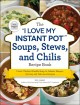 "Cover for The ""I love my instant pot"" soups, stews, and chilis recipe book: from chic..."