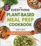 Cover for The Everything Plant-Based Meal Prep Cookbook: 200 Easy, Make-Ahead Recipes...