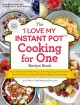"Cover for The ""I love my Instant Pot"" cooking for one recipe book: from chicken and w..."