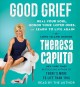 Cover for Good grief: heal your soul, honor your loved ones, and learn to live again