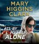 Cover for All by myself, alone [UNABRIDGED sound recordihng]: a novel
