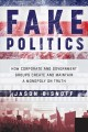 Cover for Fake politics: how corporate and government groups create and maintain a mo...