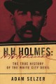 Cover for H. H. Holmes: the true history of the White City Devil