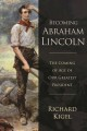 Cover for Becoming Abraham Lincoln: the coming of age of our greatest president