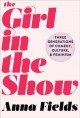 Cover for The girl in the show: three generations of comedy, culture, and feminism