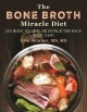 Cover for The bone broth miracle diet: lose weight, feel great, and revitalize your h...