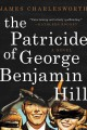 Cover for The patricide of George Benjamin Hill: a novel