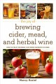 Cover for The joy of brewing cider, mead, and herbal wine: how to craft seasonal fast...