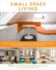 Cover for Small space living: expert tips and techniques on using closets, corners, a...
