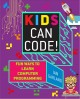 Cover for Kids can code!: fun ways to learn computer programming