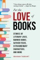 Cover for For the love of books: stories of literary lives, banned books, author feud...