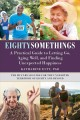 Cover for Eightysomethings: a practical guide to letting go, aging well, and finding ...
