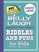 Cover for Belly laugh hysterical schoolyard riddles and puns for kids: 350 hilarious ...