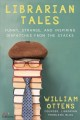 Cover for Librarian Tales: Funny, Strange, and Inspiring Dispatches from the Stacks