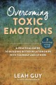 Cover for Overcoming toxic emotions: a practical guide to building better relationshi...