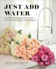 Cover for Just add water: easy techniques & everyday ideas for inspiring flower arran...