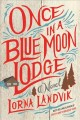 Cover for Once in a Blue Moon Lodge: a novel