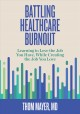 Cover for Battling healthcare burnout: learning to love the job you have, while creat...