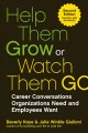 Cover for Help them grow or watch them go: career conversations organizations need an...