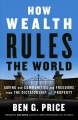 Cover for How wealth rules the world: saving our communities and freedoms from the di...