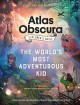 Cover for The Atlas Obscura explorer's guide for the world's most adventurous kid