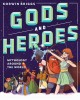 Cover for Gods and heroes: mythology around the world