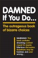 Cover for Damned if you do...: the outrageous book of bizarre choices.