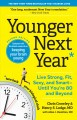 Cover for Younger Next Year: Live Strong, Fit, Sexy, and Smartاuntil Youѫre 80 and ...