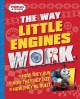 Cover for The way little engines work: how they run, how they're fixed, how they're b...