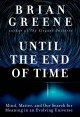 Cover for Until the end of time: mind, matter, and our search for meaning in an evolv...