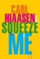 Cover for Squeeze me: a novel