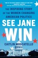 Cover for See Jane Win: The Inspiring Story of the Women Changing American Politics