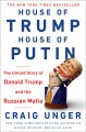 Cover for House of Trump, house of Putin: the untold story of Donald Trump and the Ru...