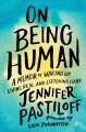 Cover for On being human: a memoir of waking up, living real, and listening hard