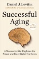Cover for Successful aging: a neuroscientist explores the power and potential of our ...
