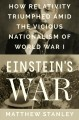 Cover for Einstein's war: how relativity triumphed amid the vicious nationalism of Wo...