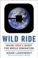 Cover for Wild Ride: Inside Uber's Quest for World Domination