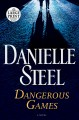 Cover for Dangerous games: a novel [Large Print]