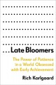 Cover for Late bloomers: the power of patience in a world obsessed with early achieve...