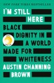 Cover for I'm still here: black dignity in a world made for whiteness