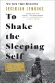 Cover for To shake the sleeping self: a journey from Oregon to Patagonia, and a quest...
